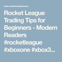 Rocket League Trading Tips for Beginners - Modern Readers #rocketleague #xboxone  #xbox360  #xboxgames #xboxvideogames #videos #videogames #playstation #playstationgames #nintendo #nintendoswitch
