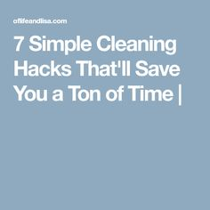 7 Simple Cleaning Hacks That'll Save You a Ton of Time |
