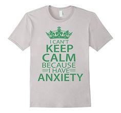 I CANT KEEP CALM BECAUSE I HAVE ANXIETY  - Male 3XL - Silver ThreeRusTshirt http://www.amazon.com/dp/B017DBLY12/ref=cm_sw_r_pi_dp_W4tnwb0GP14R5