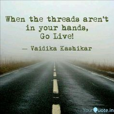 When the threads aren't in your hands,  Go Live!