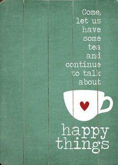 Ven, tomemos algo de té y sigamos hablando de cosas felices