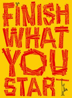 Finish What you start..that's what I am told. I sure will be.