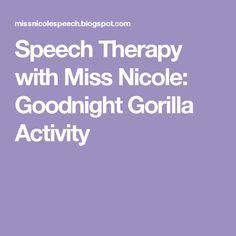 Speech Therapy with Miss Nicole: Goodnight Gorilla Activity Speech Therapy Activities, Book Activities, Activity Ideas, Speech Language Pathology, Speech And Language, G Sound, Good Night, Literature, Child