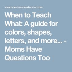 When to Teach What: A guide for colors, shapes, letters, and more... - Moms Have Questions Too