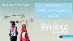 """Business & Decision - Présentation de l'atelier """"Atteignez le ROI2 sur vos projets Data"""" présenté au Congrès Big Data Paris 2017. L'atelier a été animé par Mic…"""