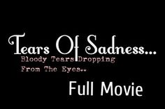 NEW MOVIE! Tears Of Sadness... Bloody Tears Dropping From The Eyes..💧💧Now On YouTube..