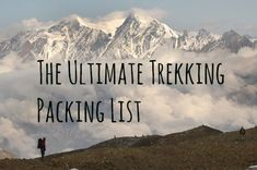 The Ultimate Trekking Packing List. What you need to carry with you whether you're trekking in the Himalayas or up Mount Kilimanjaro.