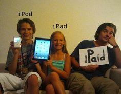 iPod, iPad.....iPaid
