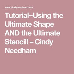 Tutorial~Using the Ultimate Shape AND the Ultimate Stencil! – Cindy Needham