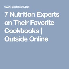 7 Nutrition Experts on Their Favorite Cookbooks | Outside Online