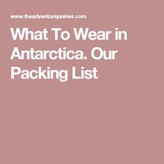 What To Wear in Antarctica. Our Packing List