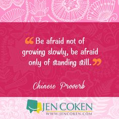 Be not afraid of growing slowly but of standing still. #nuffsaid.