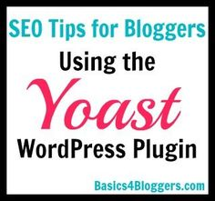 SEO Tips for Bloggers: Using the Yoast Wordpress Plugin #bloggers #seo