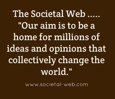 """The Societal Web ..... """"Our aim is to be a home for millions of ideas and opinions that collectively change the world."""" William Buist @ #TheSocietalWeb #entrepreneur #entrepreneurship #businessstrategy"""