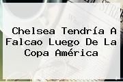 http://tecnoautos.com/wp-content/uploads/imagenes/tendencias/thumbs/chelsea-tendria-a-falcao-luego-de-la-copa-america.jpg Falcao. Chelsea tendría a Falcao luego de la Copa América, Enlaces, Imágenes, Videos y Tweets - http://tecnoautos.com/actualidad/falcao-chelsea-tendria-a-falcao-luego-de-la-copa-america/