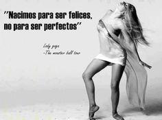 Nacimos para ser felices, no para ser perfectos.