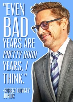 """Even bad years are pretty good years, I think."" <3 Robert Downey Jr."