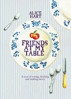 Friends at My Table - from the author of 'Alice's Cookbook' - the book is published at the beginning of May 2012. (£18.99, hardback - UK)
