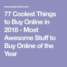 77 Coolest Things to Buy Online in 2018 - Most Awesome Stuff to Buy Online of the Year