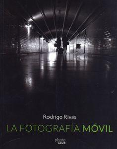 La fotografía móvil / Rodrigo Rivas