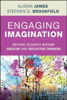 Engaging Imagination: Helping Students Become Creative and Reflective Thinkers von [James, Alison, Brookfield, Stephen D.]