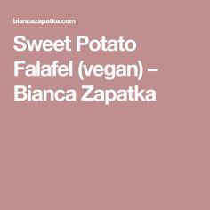 Sweet Potato Falafel (vegan) – Bianca Zapatka