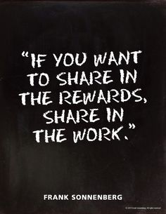Quotes Sayings and Affirmations If you want to share in the rewards share in the work. Frank Sonnenberg I www. Motivational Quotes For Success, Positive Quotes, Inspirational Quotes, Favorite Quotes, Best Quotes, Life Quotes, Personal Values, Classroom Quotes, Deep