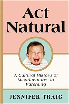 You know I love a good parenting book, so when I read the blurb about Jennifer Traig's Act Natural: A Cultural History of Misadventur. Best Parenting Books, Step Parenting, Parenting Advice, New Books, Good Books, Books To Read, Fairy Tales For Kids, Get Excited, Nonfiction Books