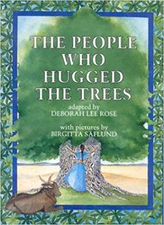 The People Who Hugged the Trees: An Environmental Tale, by Deborah L. Rose (2001)