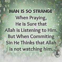 Man is so strange. We forget ...   And He is Allah (to be worshipped Alone) in the heavens and on the earth, He knows what you conceal and what you reveal, and He knows what you earn (good or bad).  Qur'an al-An'am (The Cattle) 6:3