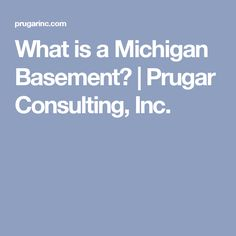 What is a Michigan Basement? | Prugar Consulting, Inc.