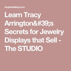 Learn Tracy Arrington's Secrets for Jewelry Displays that Sell - The STUDIO
