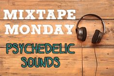 Leave your troubles behind and escape your Monday routine with these psychedelic tunes from the 60s to today.