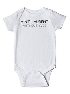 a8604e6ea Ain't Laurent without Yves baby onesie girl boy Follow us on IG:@JDMbabies