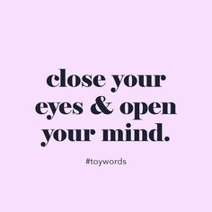 Remember to give yourself a special moment every day when you close your eyes and consciously open your mind!!  #toystyle #toywords #openyourmind