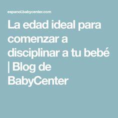 La edad ideal para comenzar a disciplinar a tu bebé | Blog de BabyCenter