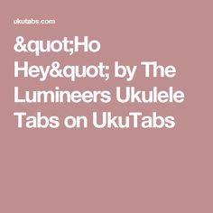 """""""Ho Hey"""" by The Lumineers Ukulele Tabs on UkuTabs"""