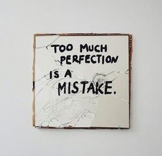 Demasiada perfección es un error.