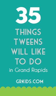 Good to know! 35 Things Tweens Like to do in Grand Rapids | grkids.com