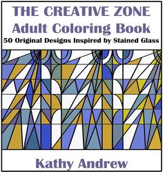 The Creative Zone is an adult coloring book, inspired by stained glass. 50 original designs by Kathy  Andrew (A.K. Andrew)