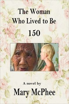 The Woman Who Lived to be 150 by Mary McPhee - ebook, Fantasy, aging, not aging, romance, Word document
