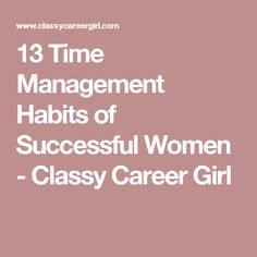 13 Time Management Habits of Successful Women - Classy Career Girl