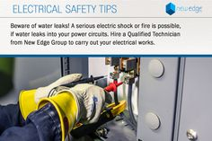 Electrical Safety Tips - Beware of water leaks! A serious electric shock or fire is possible, if water leaks into your power circuits. Hire a Qualified Technician from New Edge Group to carry out your electrical works.