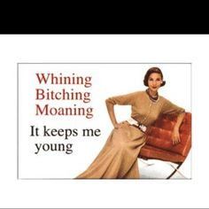 Whining, Bitching, Moaning - someone's got to do it :) #humor #women