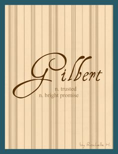 Baby Boy Name: Gilbert. Meaning: Trusted (German) and Bright Promise (Irish) http://www.pinterest.com/vintagedaydream/baby-names/