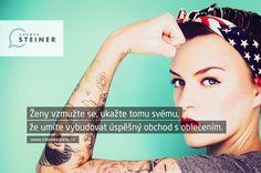 CITÁT ♕ PODNIKÁNÍ Ženy vzmužte se a ukažte tomu svému, že umíte vybudovat úspěšný obchod s oblečením. www.steinermedia.cz