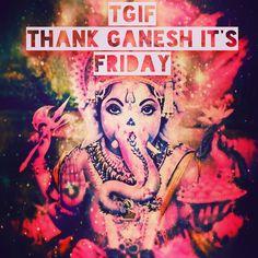 TGIF Thank Ganesh It's Friday!