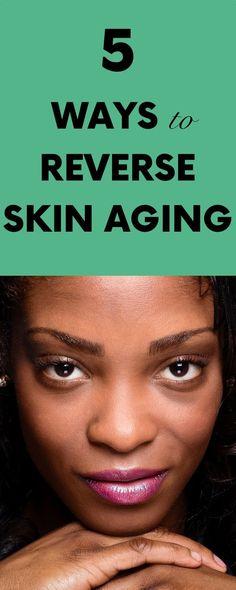 5 Ways to Reverse Skin Aging