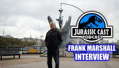 Frank Marshall Interview - Jurassic World (Jurassic Cast ep 22)