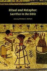Ritual and Metaphor: Sacrifice in the Bible ~ Eberhart, Christian ~ Society of Biblical Literature ~ c2011